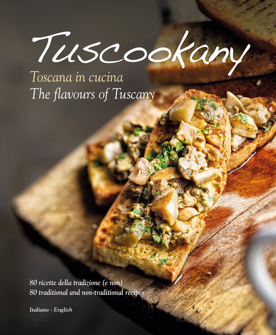 "Tuscookany Cookbook: ""The flavours of Tuscany"""